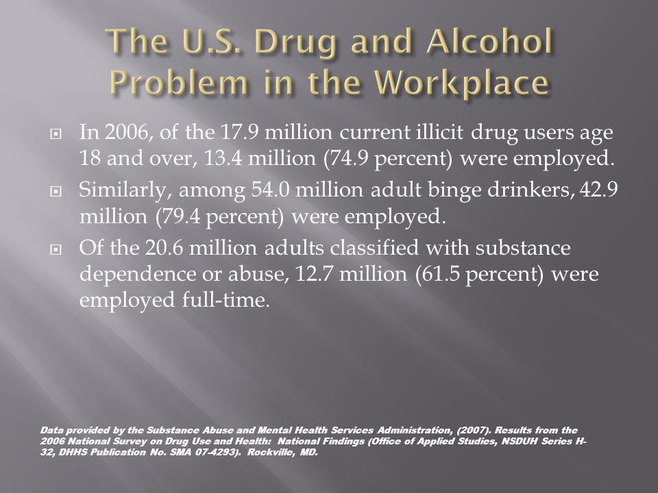  In 2006, of the 17.9 million current illicit drug users age 18 and over, 13.4 million (74.9 percent) were employed.