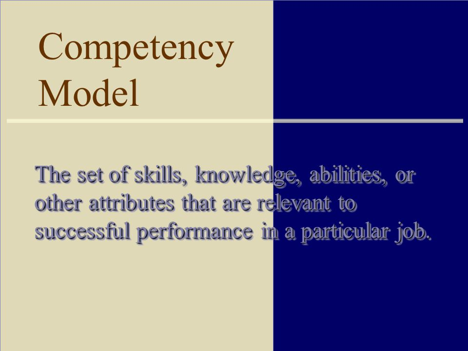 Competency Model The set of skills, knowledge, abilities, or other attributes that are relevant to successful performance in a particular job.
