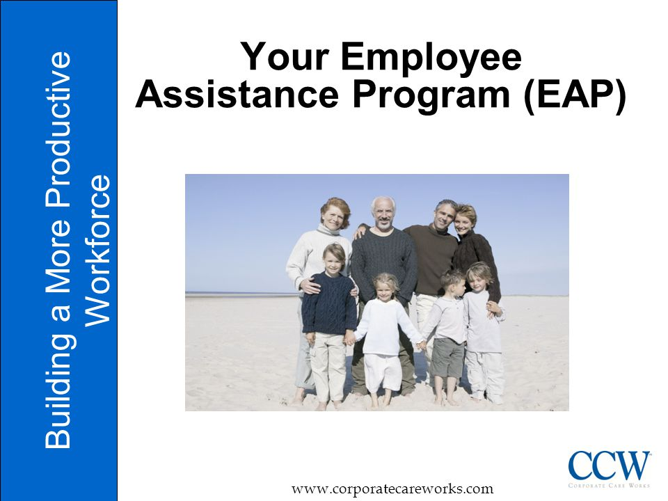 1 Your Employee Assistance Program (EAP) Building a More Productive Workforce www.corporatecareworks.com
