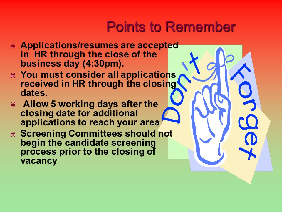 Points to Remember AApplications/resumes are accepted in HR through the close of the business day (4:30pm).
