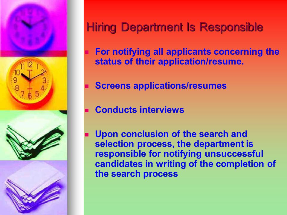 Hiring Department Is Responsible Hiring Department Is Responsible For notifying all applicants concerning the status of their application/resume.