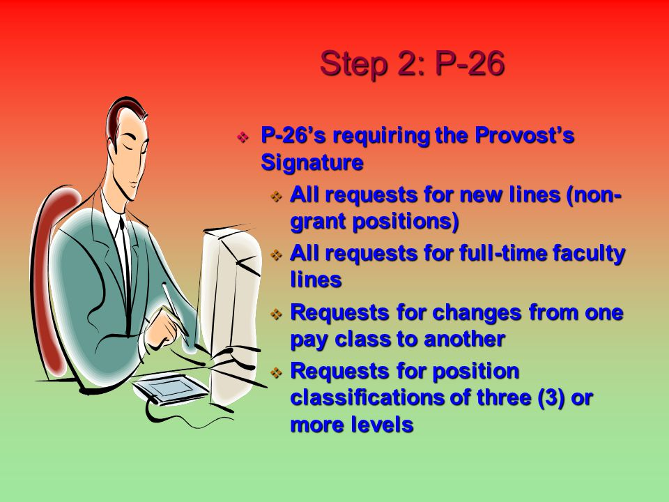Step 2: P-26   P-26's that can be IMMEDIATELY processed by Human Resources   Request to fill administrative and staff positions with same title and classification level.