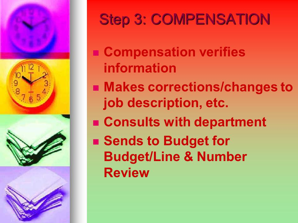 Step 3: COMPENSATION Step 3: COMPENSATION Compensation verifies information Makes corrections/changes to job description, etc.