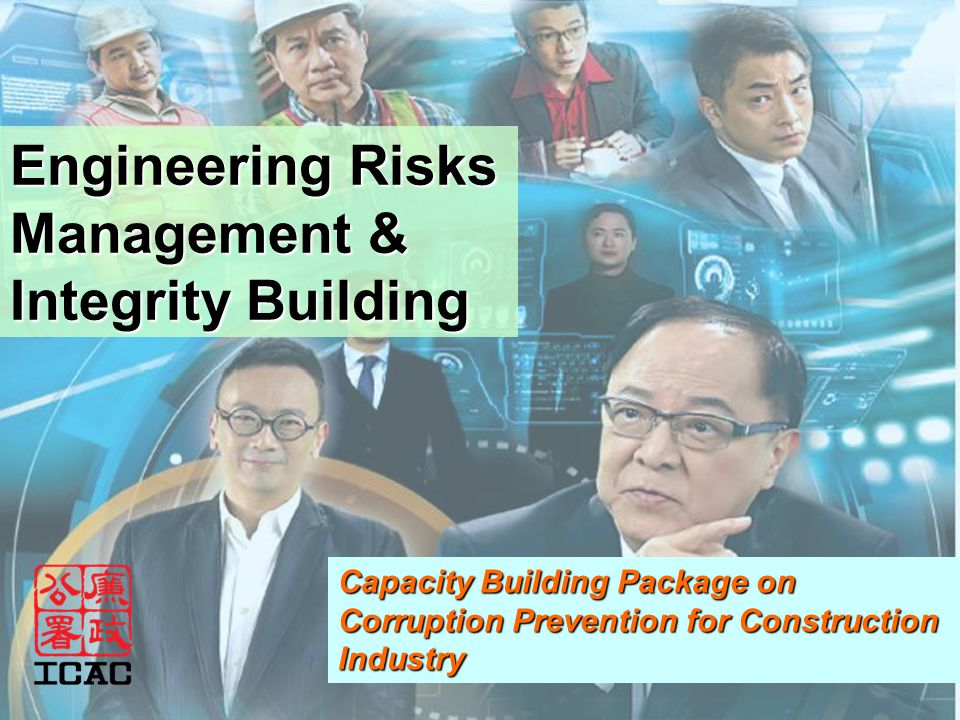 Engineering Risks Management & Integrity Building Capacity Building Package on Corruption Prevention for Construction Industry