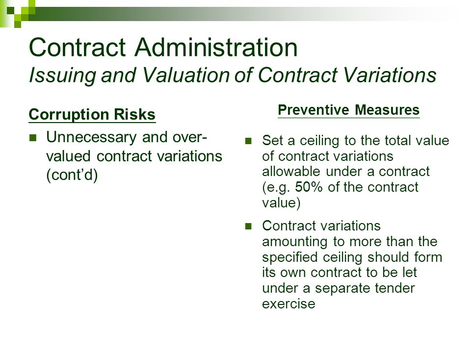 Contract Administration Issuing and Valuation of Contract Variations Preventive Measures Set a ceiling to the total value of contract variations allowable under a contract (e.g.