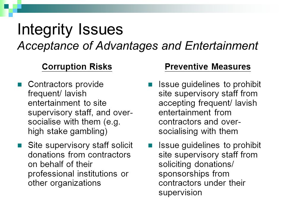 Integrity Issues Acceptance of Advantages and Entertainment Corruption Risks Contractors provide frequent/ lavish entertainment to site supervisory staff, and over- socialise with them (e.g.