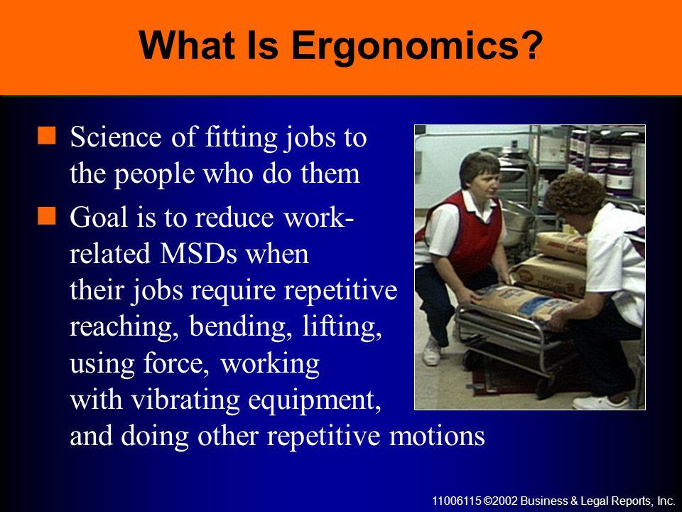 11006115 ©2002 Business & Legal Reports, Inc. What Is Ergonomics.