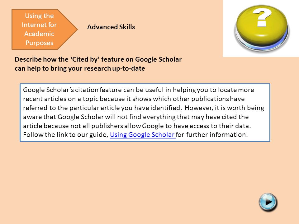 Describe how the 'Cited by' feature on Google Scholar can help to bring your research up-to-date Using the Internet for Academic Purposes Advanced Ski
