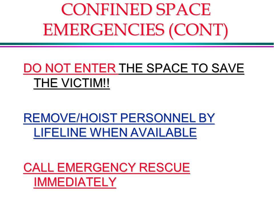 CONFINED SPACE EMERGENCIES (CONT) DO NOT ENTER THE SPACE TO SAVE THE VICTIM!.