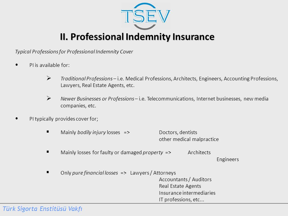 II. Professional Indemnity Insurance Typical Professions for Professional Indemnity Cover PI is available for:  Traditional Professions – i.e. Medica