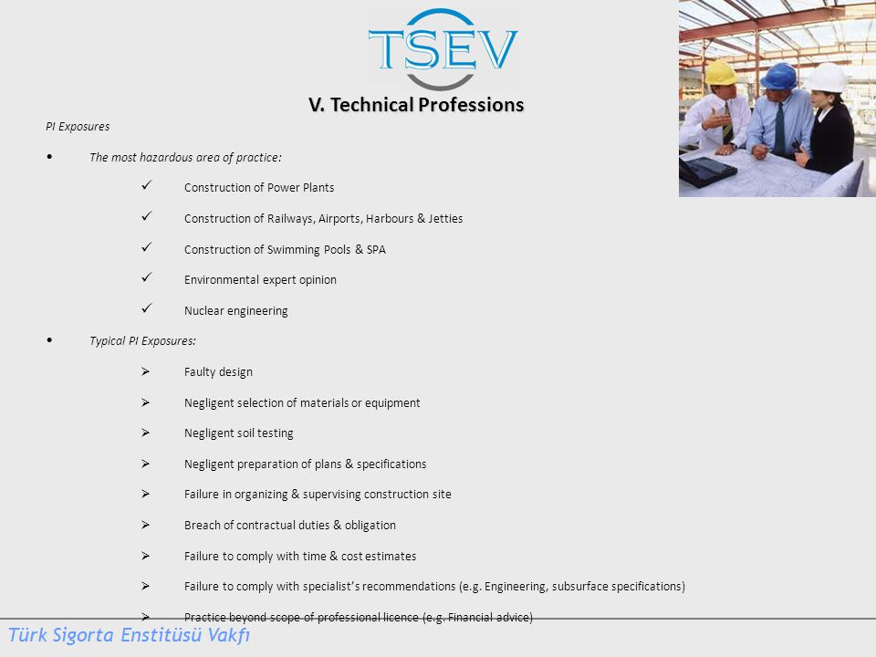 V. Technical Professions PI Exposures The most hazardous area of practice: Construction of Power Plants Construction of Railways, Airports, Harbours &