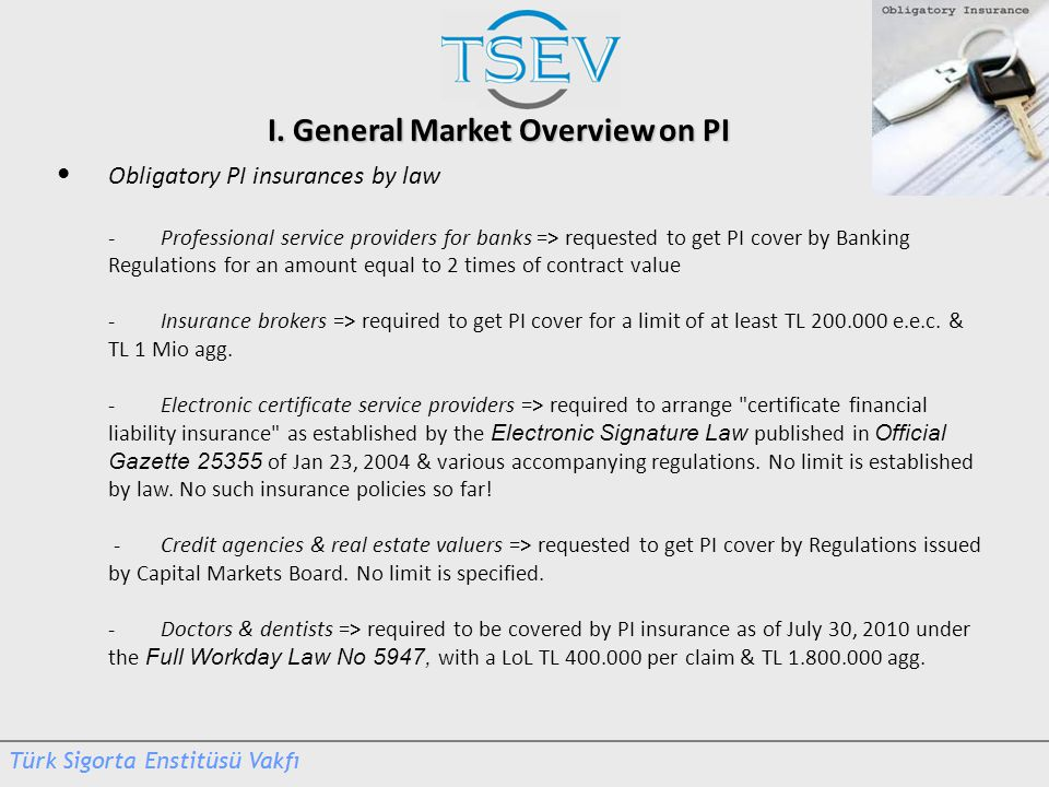 I. General Market Overview on PI Obligatory PI insurances by law -Professional service providers for banks => requested to get PI cover by Banking Reg
