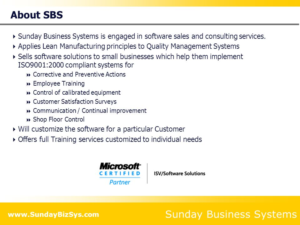 Sunday Business Systems www.SundayBizSys.com About SBS  Sunday Business Systems is engaged in software sales and consulting services.