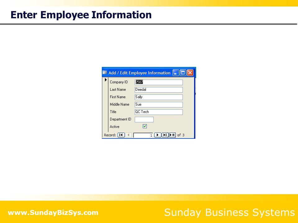 Sunday Business Systems www.SundayBizSys.com Enter Employee Information