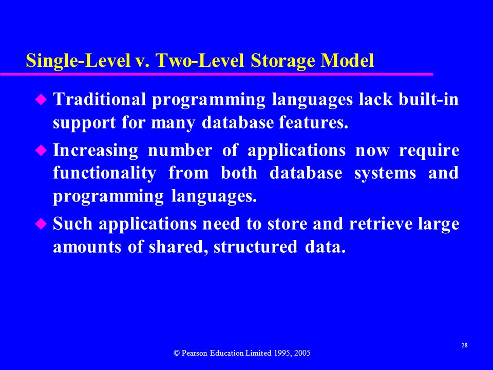 28 Single-Level v. Two-Level Storage Model u Traditional programming languages lack built-in support for many database features. u Increasing number o