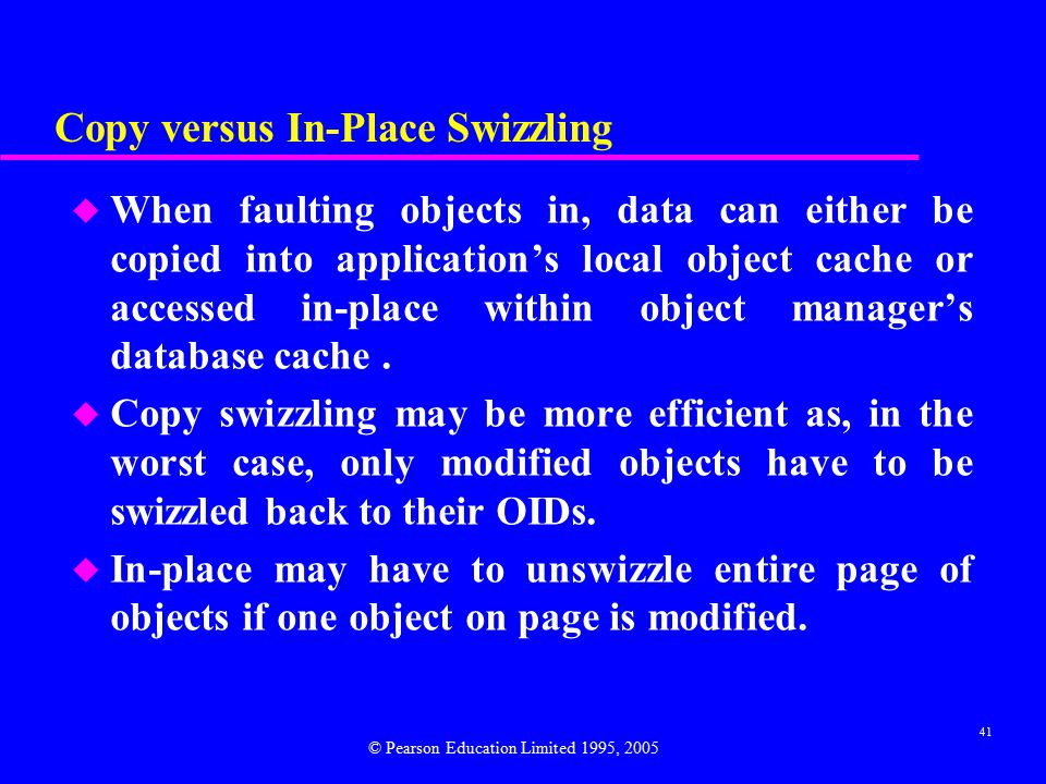 41 Copy versus In-Place Swizzling u When faulting objects in, data can either be copied into application's local object cache or accessed in-place within object manager's database cache.