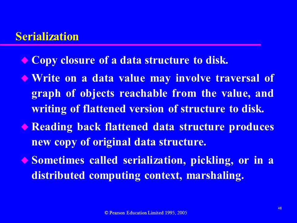 48 Serialization u Copy closure of a data structure to disk.