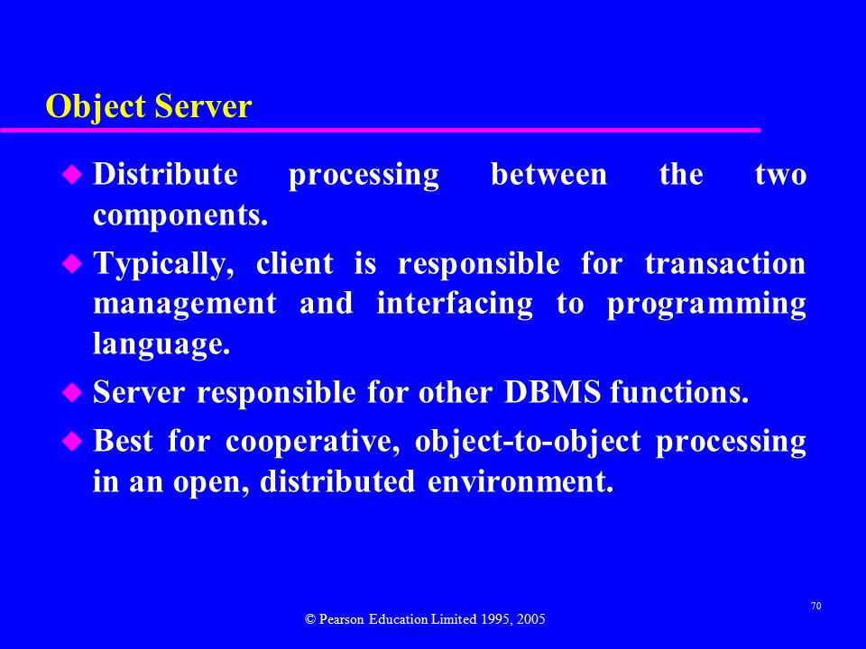 70 Object Server u Distribute processing between the two components.