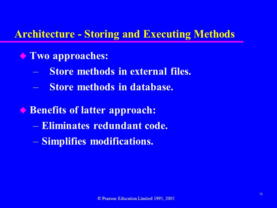 73 Architecture - Storing and Executing Methods u Two approaches: – Store methods in external files.