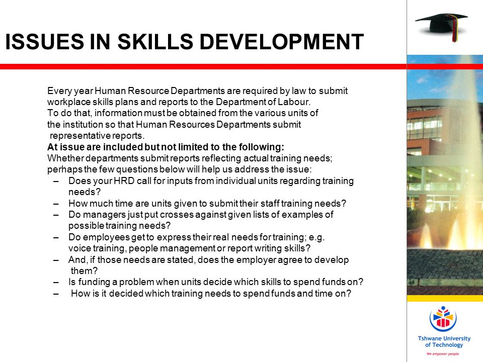 ISSUES IN SKILLS DEVELOPMENT cont'd Are they chosen by popularity of the request or depending on who indicated that they have that need.