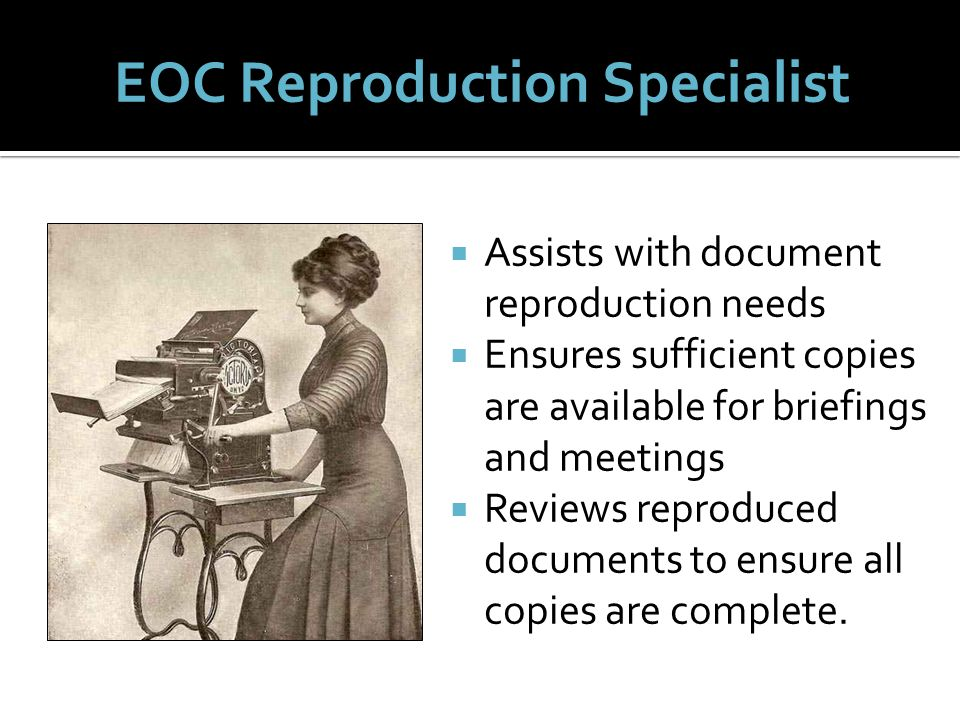  Assists with document reproduction needs  Ensures sufficient copies are available for briefings and meetings  Reviews reproduced documents to ensure all copies are complete.