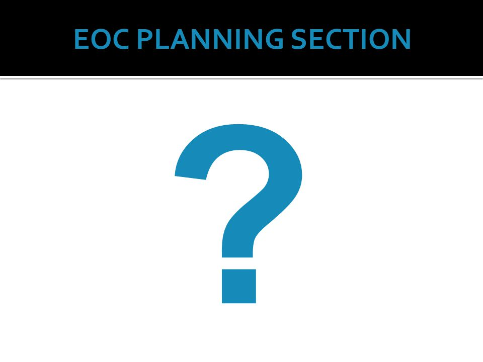 EOC PLANNING SECTION ?
