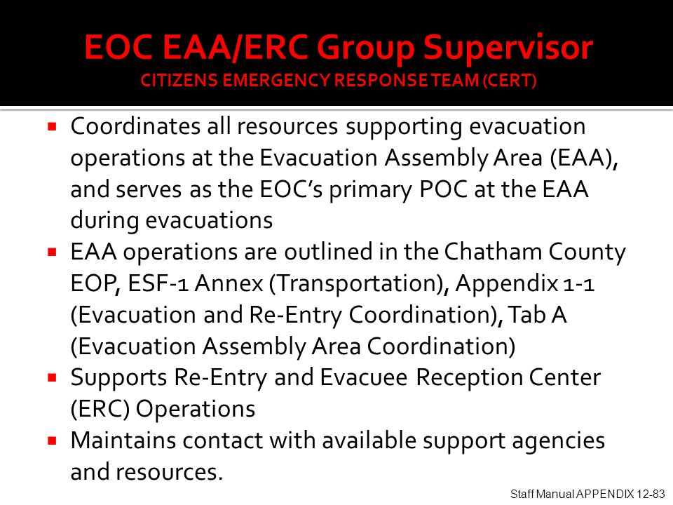  Coordinates all resources supporting evacuation operations at the Evacuation Assembly Area (EAA), and serves as the EOC's primary POC at the EAA dur