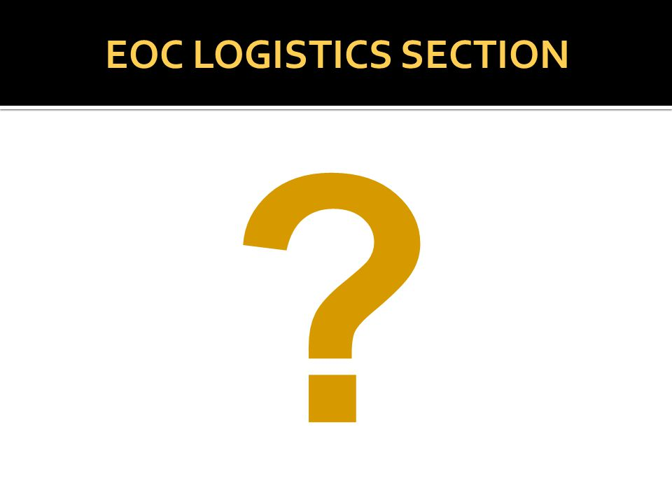 EOC LOGISTICS SECTION
