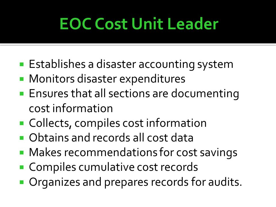  Establishes a disaster accounting system  Monitors disaster expenditures  Ensures that all sections are documenting cost information  Collects, c