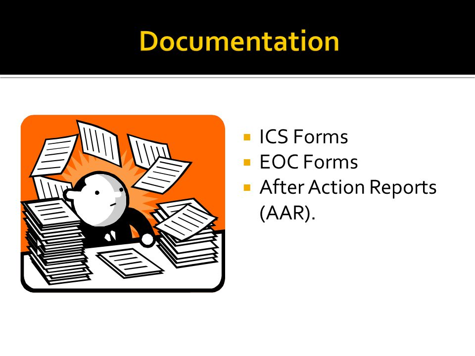  ICS Forms  EOC Forms  After Action Reports (AAR).