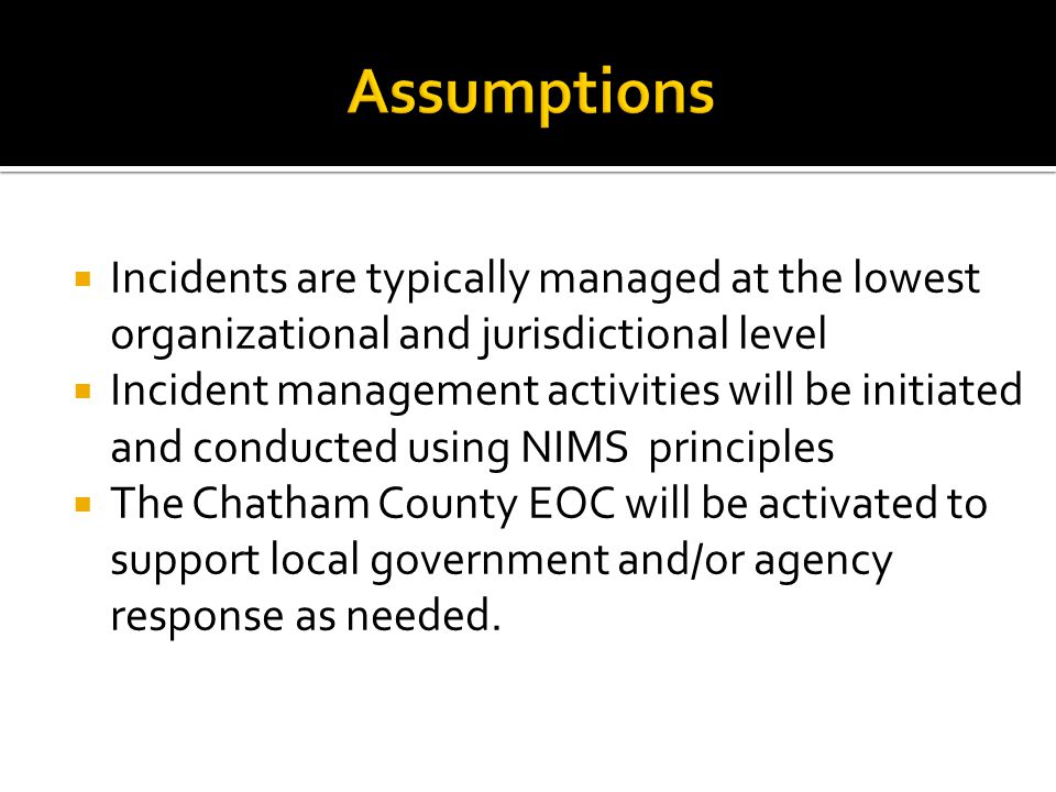  Intended only within the boundaries of Chatham County  Provides site support only, not response activities managed by an Incident Commander  Municipal departments maintain response plans that coincide with the EOC Plan.