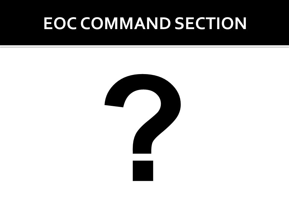 EOC COMMAND SECTION ?