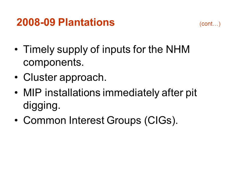2008-09 Plantations (cont…) Timely supply of inputs for the NHM components.