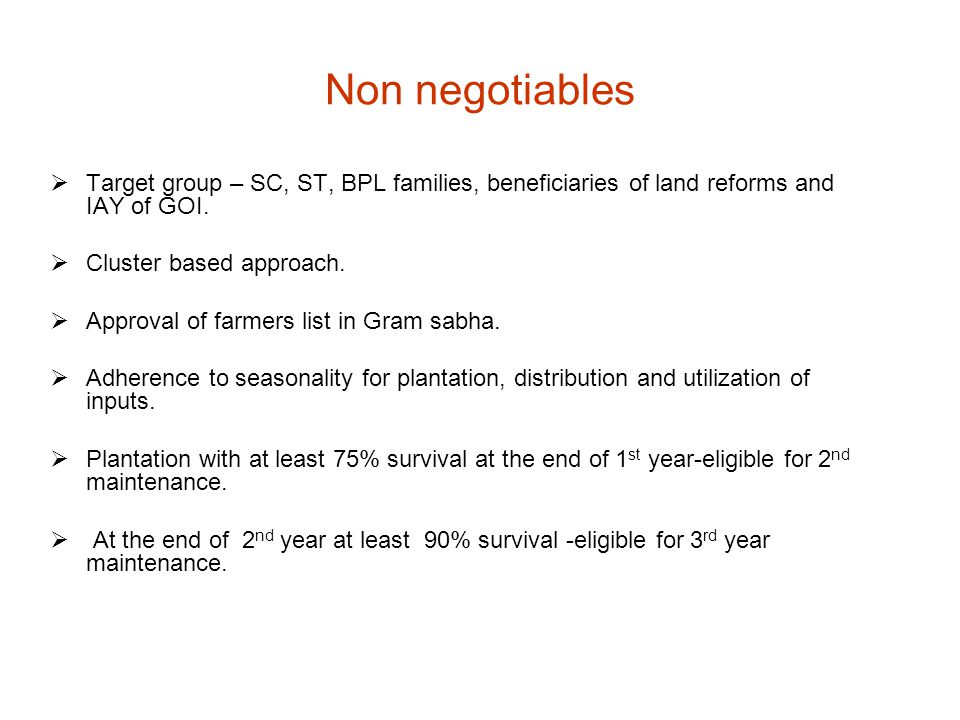 Non negotiables  Target group – SC, ST, BPL families, beneficiaries of land reforms and IAY of GOI.