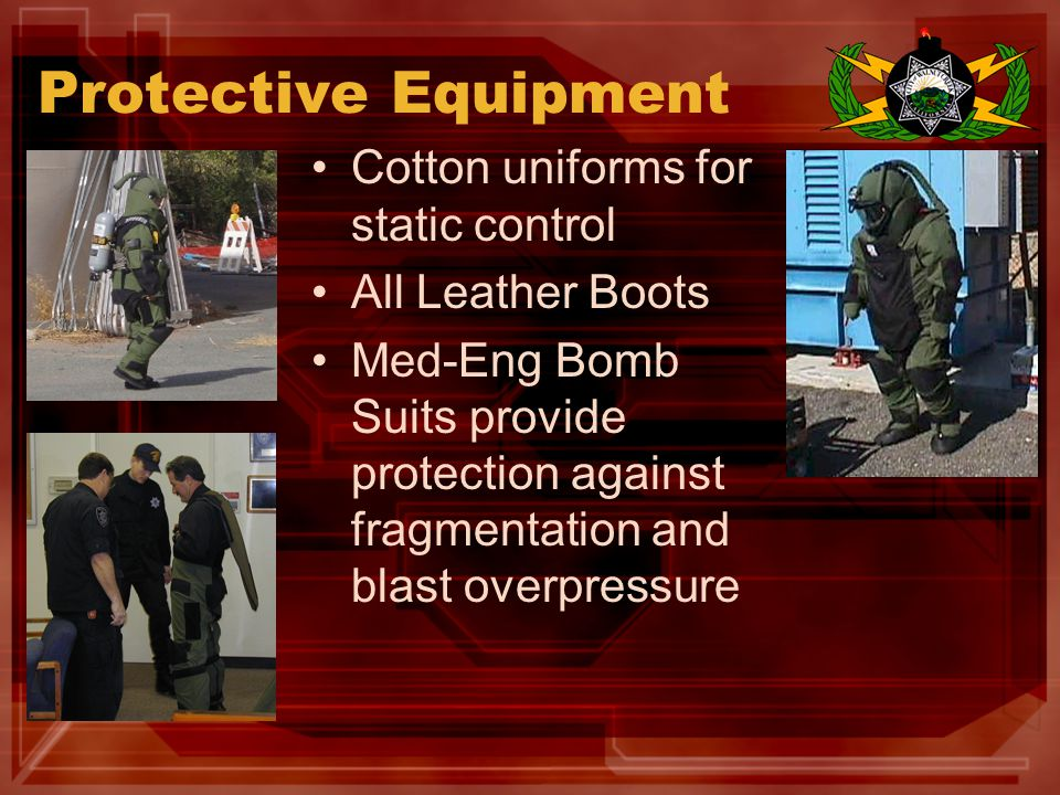 Protective Equipment Cotton uniforms for static control All Leather Boots Med-Eng Bomb Suits provide protection against fragmentation and blast overpressure