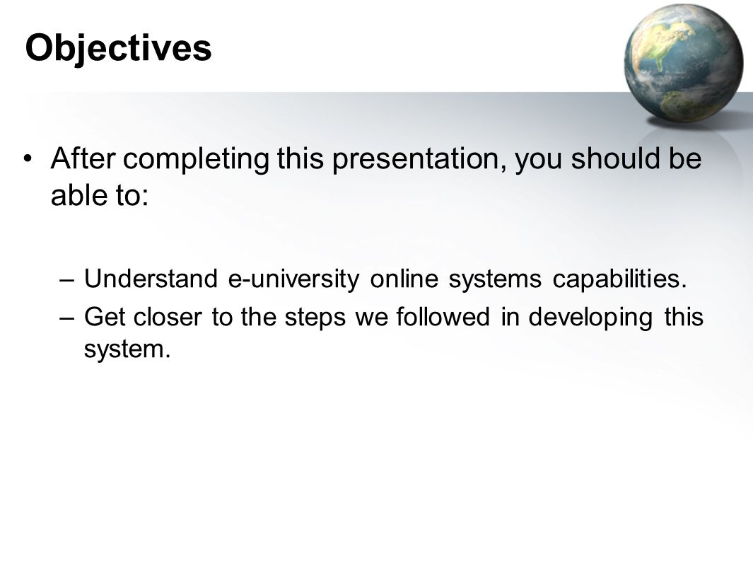 Objectives After completing this presentation, you should be able to: –Understand e-university online systems capabilities.