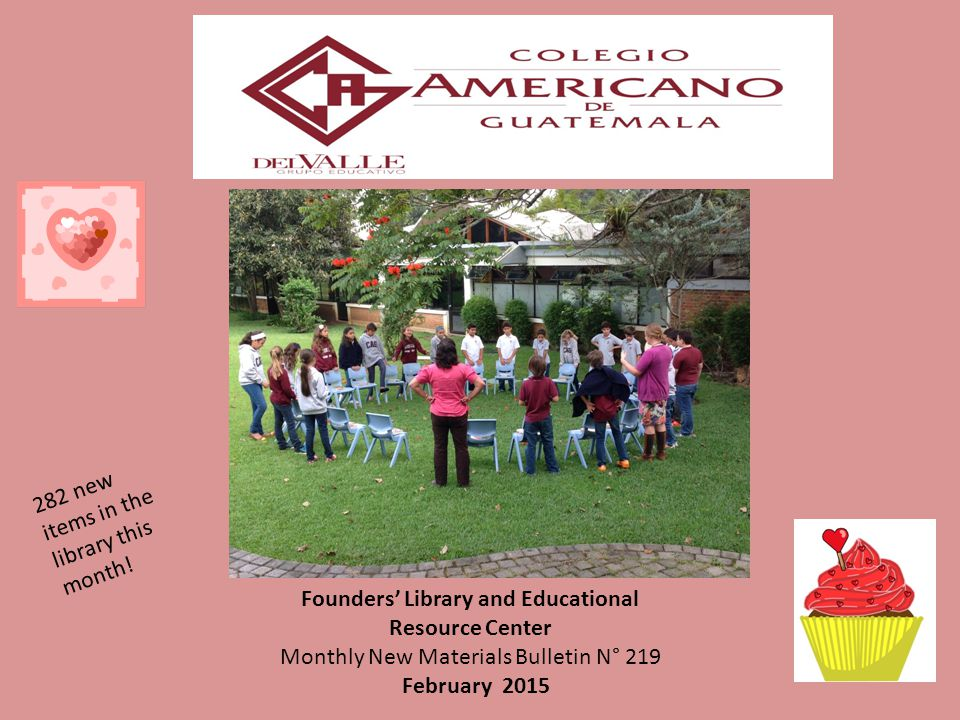 Founders' Library and Educational Resource Center Monthly New Materials Bulletin N° 219 February 2015 282 new items in the library this month!