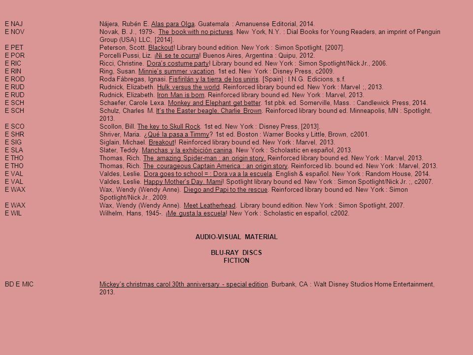 E NAJNájera, Rubén E. Alas para Olga. Guatemala : Amanuense Editorial, 2014. E NOVNovak, B. J., 1979-. The book with no pictures. New York, N.Y. : Dia