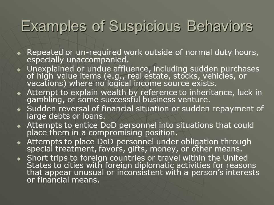 Examples of Suspicious Behaviors   Repeated or un-required work outside of normal duty hours, especially unaccompanied.