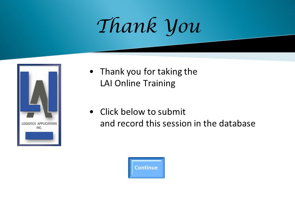 Thank You Thank you for taking the LAI Online Training Click below to submit and record this session in the database