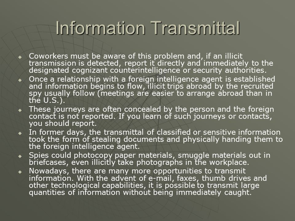 Information Transmittal   Coworkers must be aware of this problem and, if an illicit transmission is detected, report it directly and immediately to the designated cognizant counterintelligence or security authorities.
