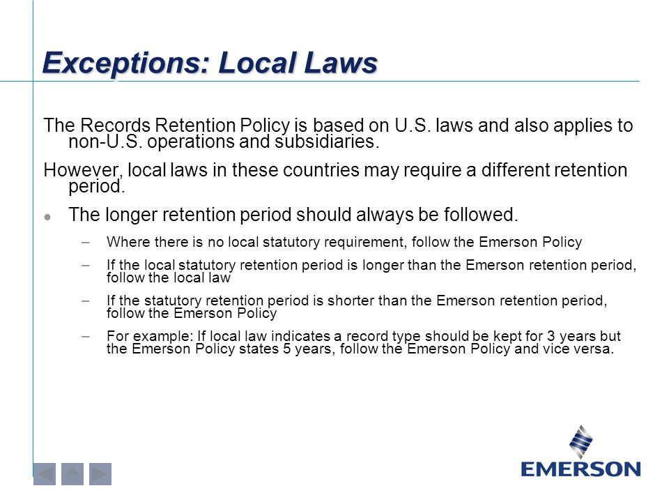 Exceptions: Local Laws The Records Retention Policy is based on U.S.