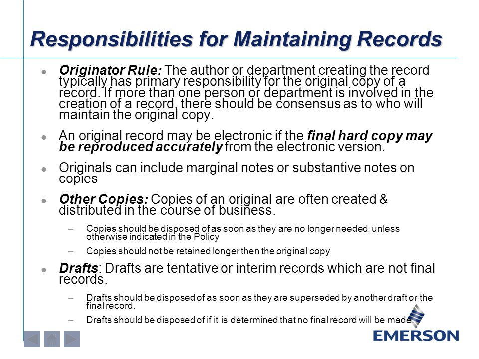 Responsibilities for Maintaining Records Originator Rule: The author or department creating the record typically has primary responsibility for the or