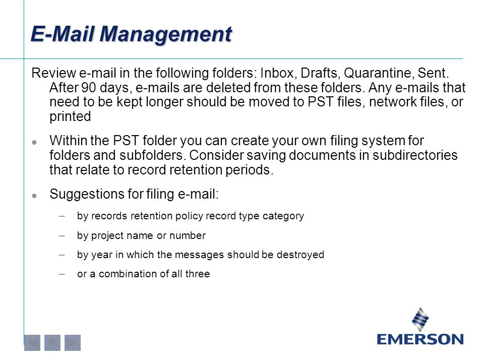 E-Mail Management Review e-mail in the following folders: Inbox, Drafts, Quarantine, Sent. After 90 days, e-mails are deleted from these folders. Any