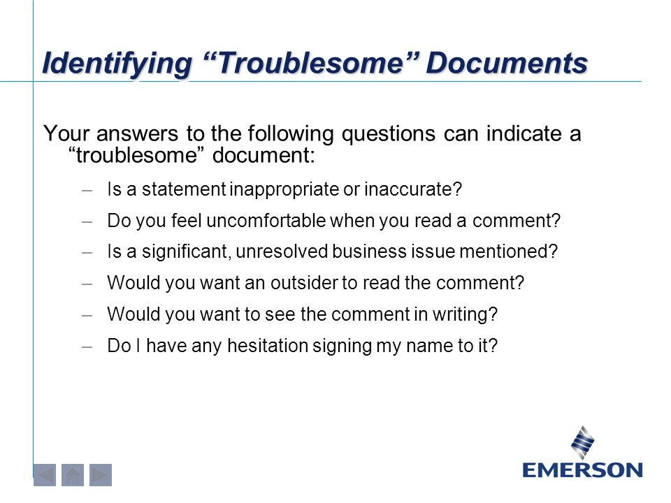 Identifying Troublesome Documents Your answers to the following questions can indicate a troublesome document: –Is a statement inappropriate or inaccurate.