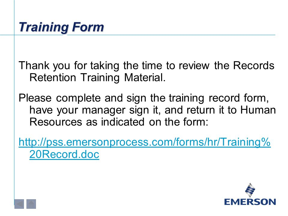 Training Form Thank you for taking the time to review the Records Retention Training Material. Please complete and sign the training record form, have