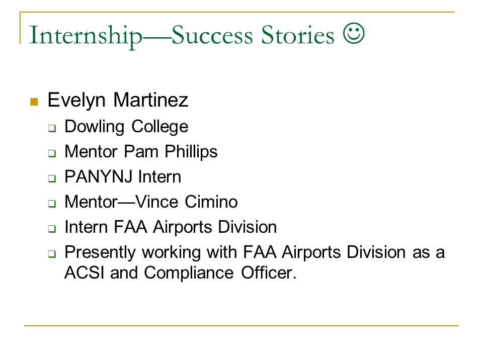 Internship—Success Stories Evelyn Martinez  Dowling College  Mentor Pam Phillips  PANYNJ Intern  Mentor—Vince Cimino  Intern FAA Airports Divisio