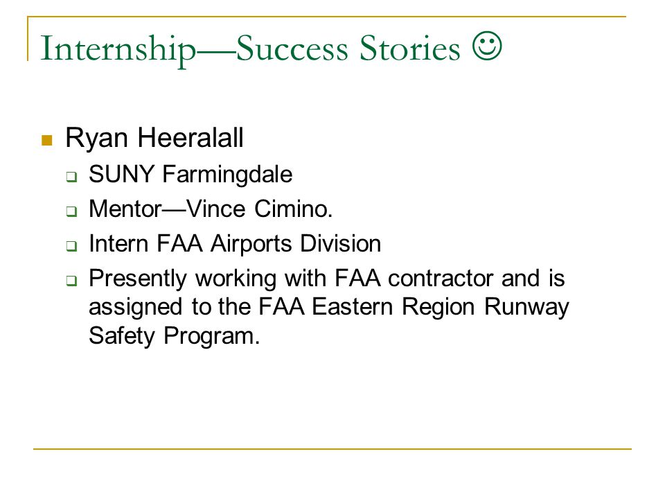 Internship—Success Stories Ryan Heeralall  SUNY Farmingdale  Mentor—Vince Cimino.  Intern FAA Airports Division  Presently working with FAA contra