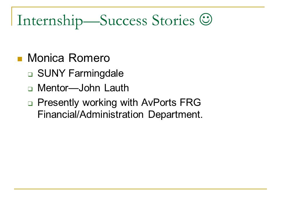 Internship—Success Stories Monica Romero  SUNY Farmingdale  Mentor—John Lauth  Presently working with AvPorts FRG Financial/Administration Departme