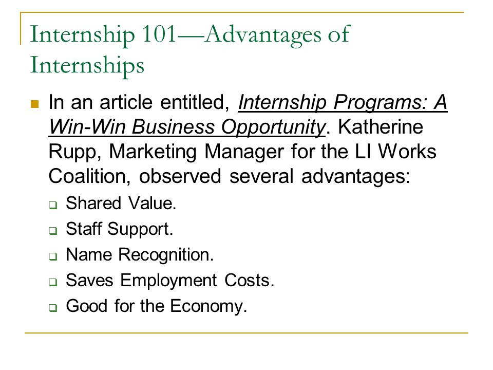 Internship 101—Advantages of Internships In an article entitled, Internship Programs: A Win-Win Business Opportunity. Katherine Rupp, Marketing Manage